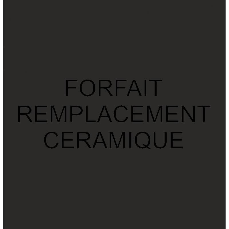FORFAIT REMPLACEMENT CERAMIQUE
